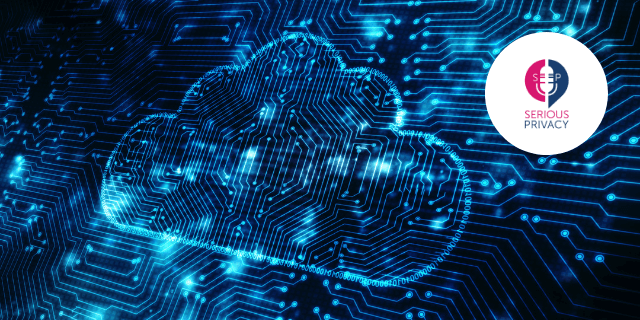 Serious Privacy Podcast: On Cloud 9 for the EU Cloud Code of Conduct